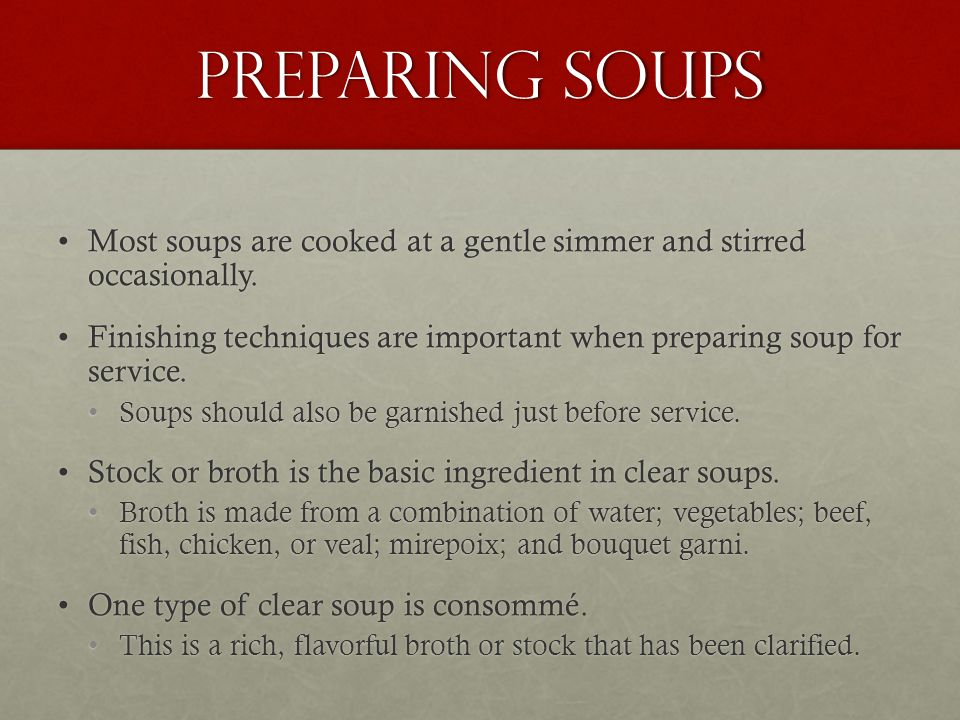 Preparing Soups Most soups are cooked at a gentle simmer and stirred occasionally.