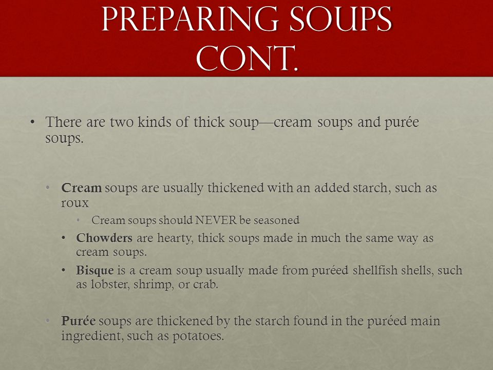 Preparing Soups Cont. There are two kinds of thick soup—cream soups and purée soups.