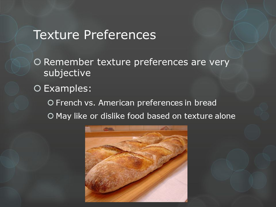 Texture Preferences Remember texture preferences are very subjective