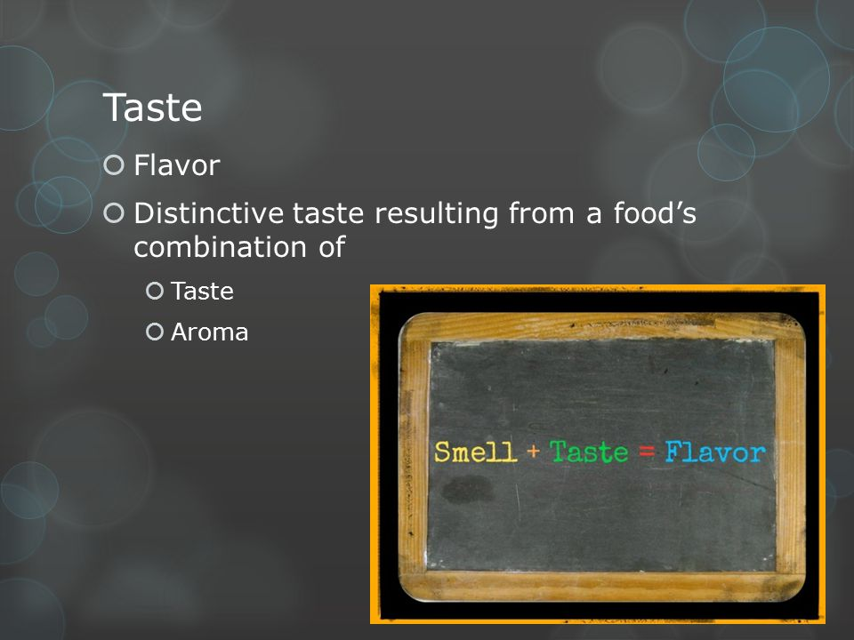 Taste Flavor Distinctive taste resulting from a food's combination of