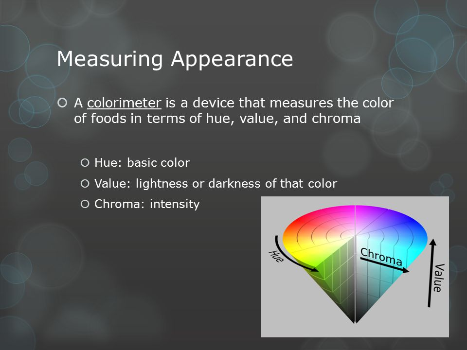 Measuring Appearance A colorimeter is a device that measures the color of foods in terms of hue, value, and chroma.