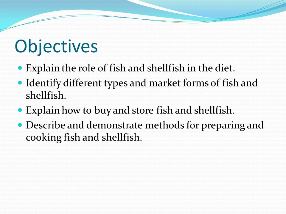 Objectives Explain the role of fish and shellfish in the diet.