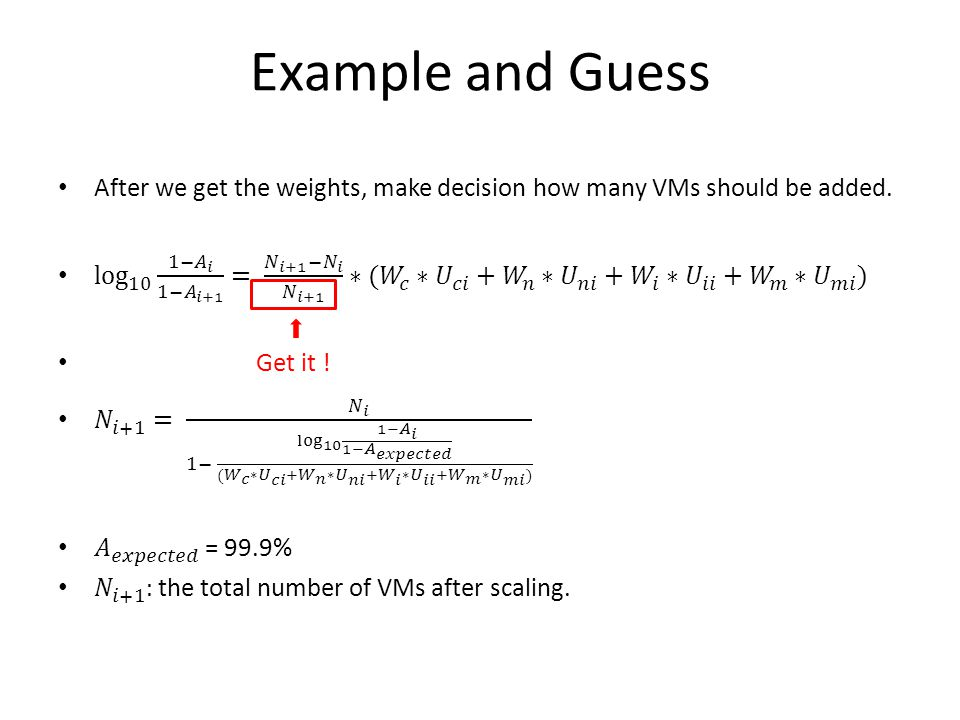 Example and Guess After we get the weights, make decision how many VMs should be added.