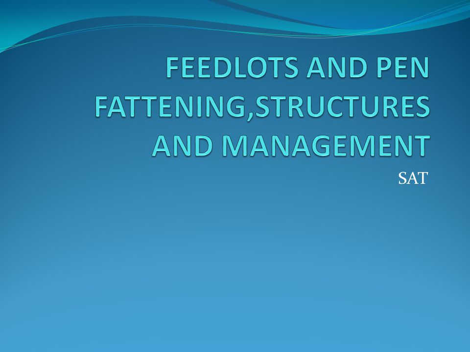 FEEDLOTS AND PEN FATTENING,STRUCTURES AND MANAGEMENT