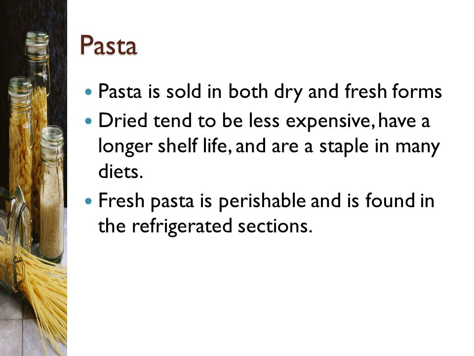 Pasta Pasta is sold in both dry and fresh forms