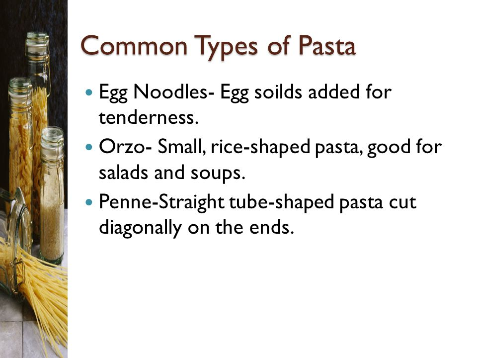 Common Types of Pasta Egg Noodles- Egg soilds added for tenderness.