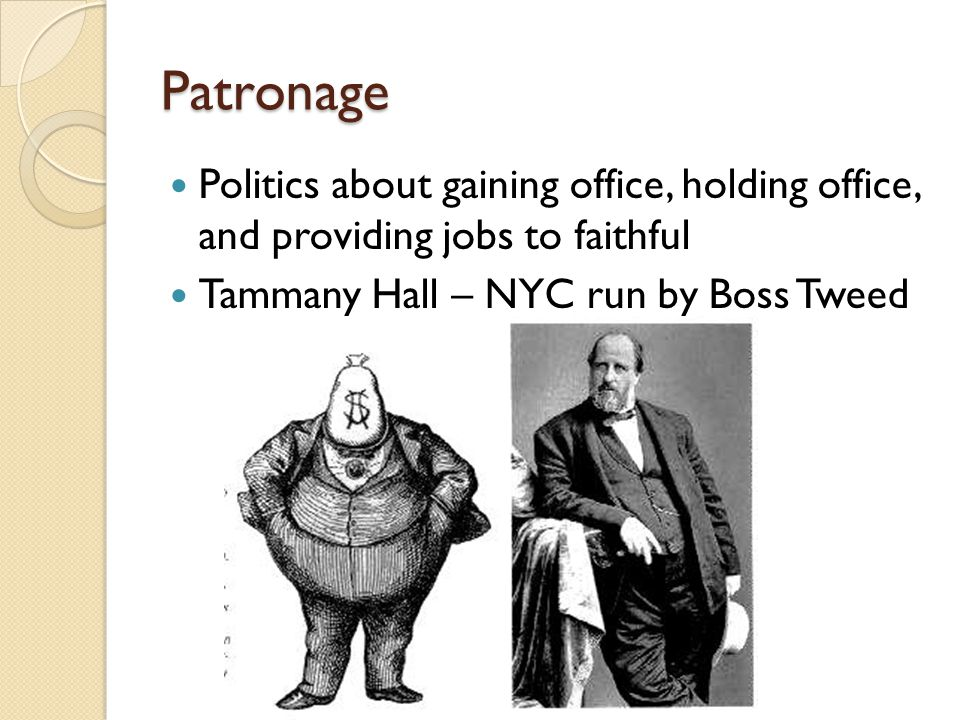 Patronage Politics about gaining office, holding office, and providing jobs to faithful.