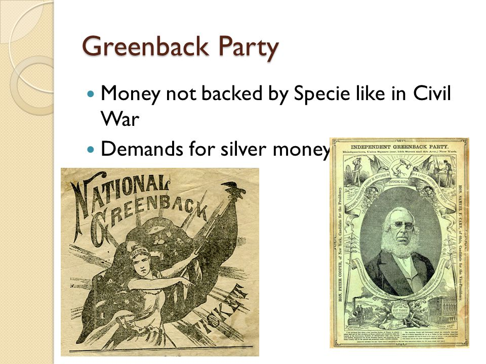 Greenback Party Money not backed by Specie like in Civil War