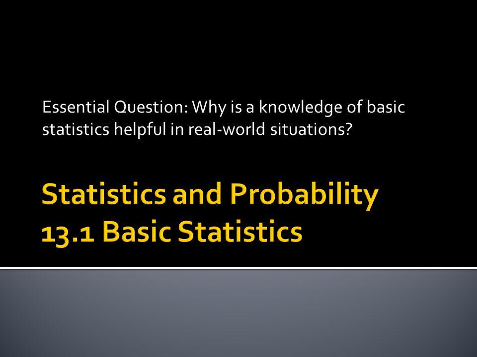 Statistics and Probability 13.1 Basic Statistics