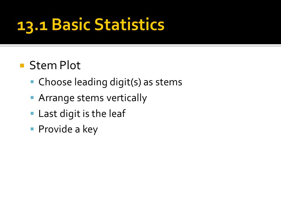 13.1 Basic Statistics Stem Plot Choose leading digit(s) as stems
