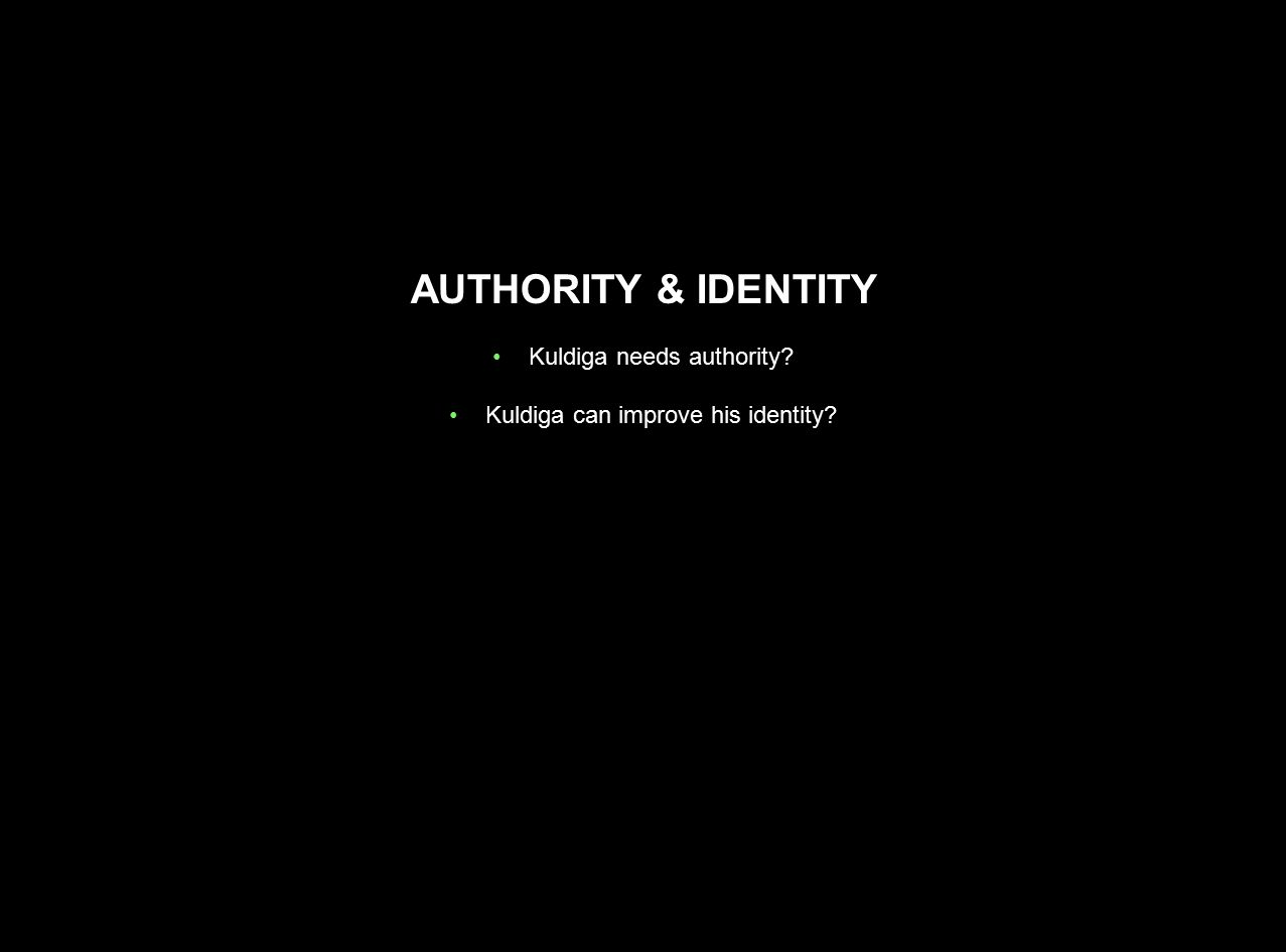 AUTHORITY & IDENTITY Kuldiga needs authority