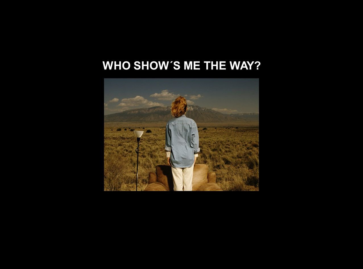 WHO SHOW´S ME THE WAY