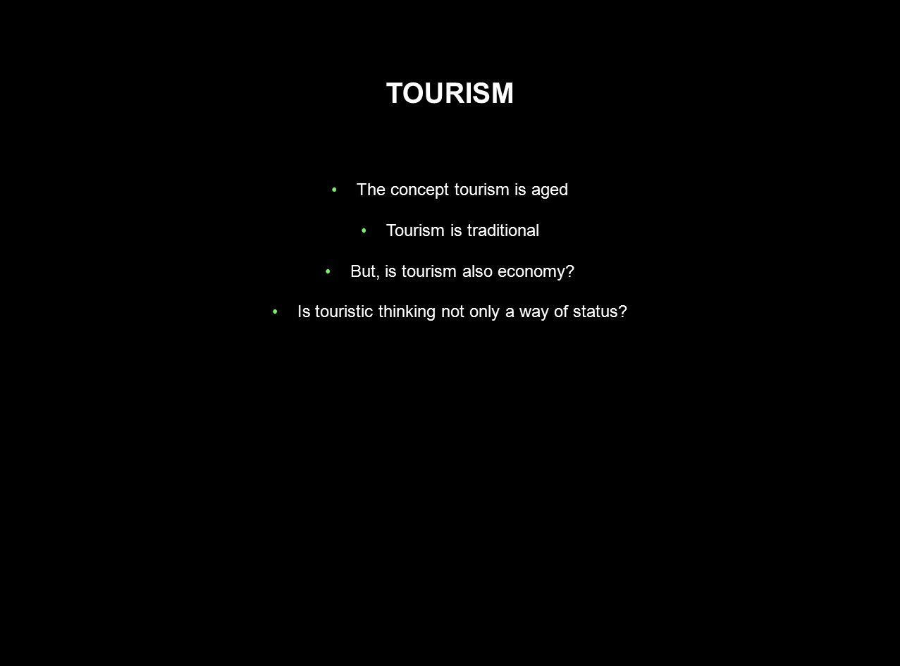 TOURISM The concept tourism is aged Tourism is traditional