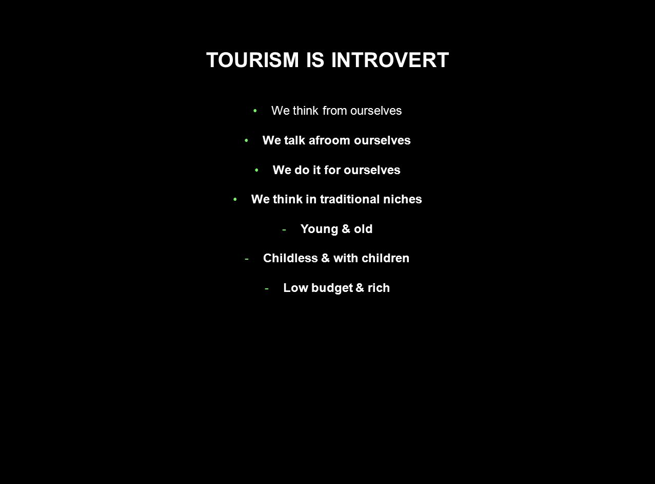 TOURISM IS INTROVERT We think from ourselves We talk afroom ourselves
