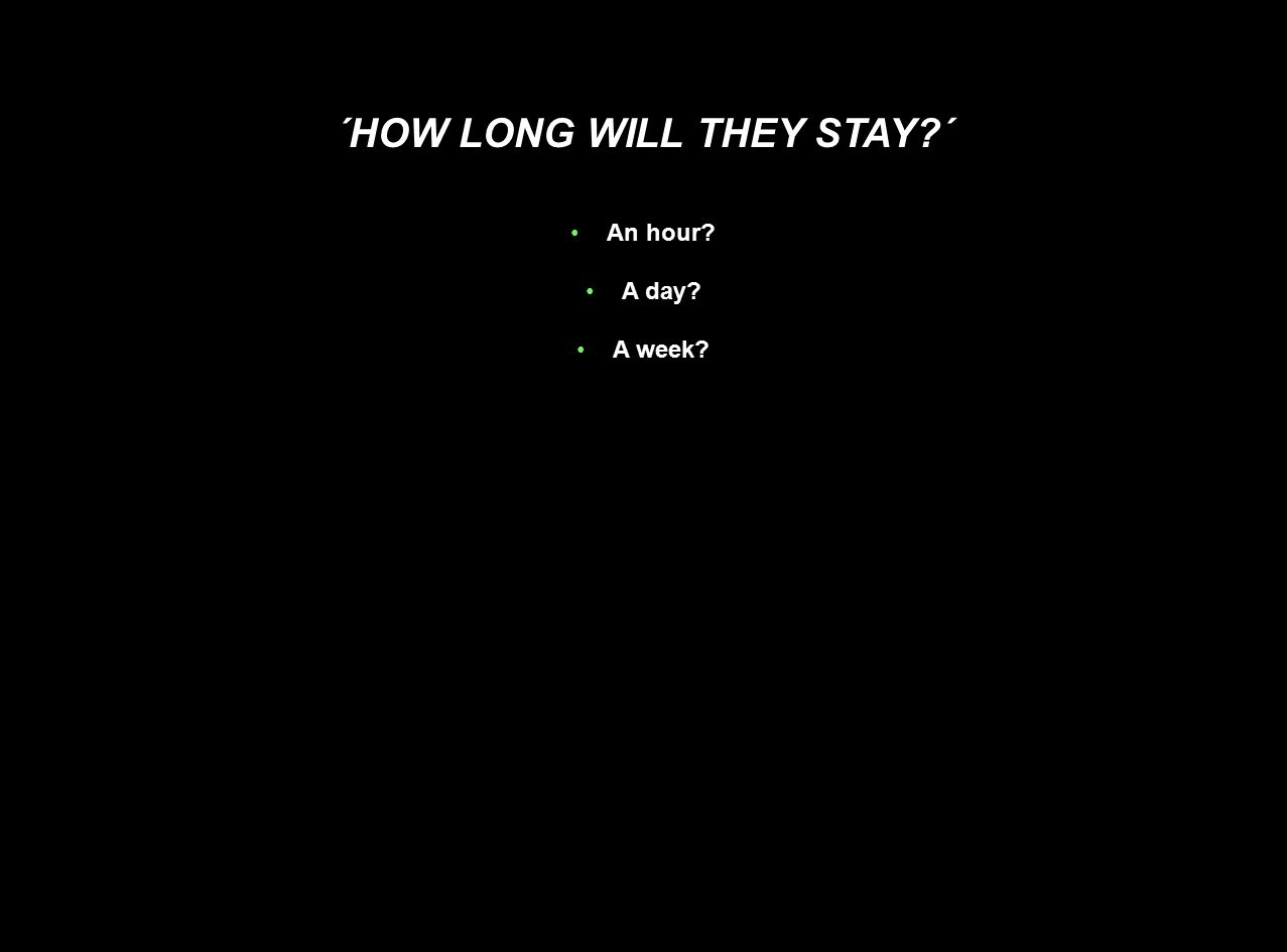 ´HOW LONG WILL THEY STAY ´