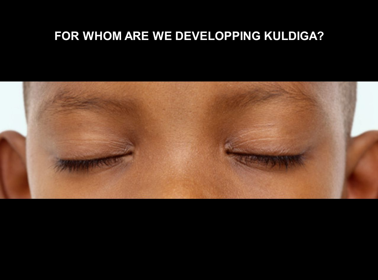 FOR WHOM ARE WE DEVELOPPING KULDIGA