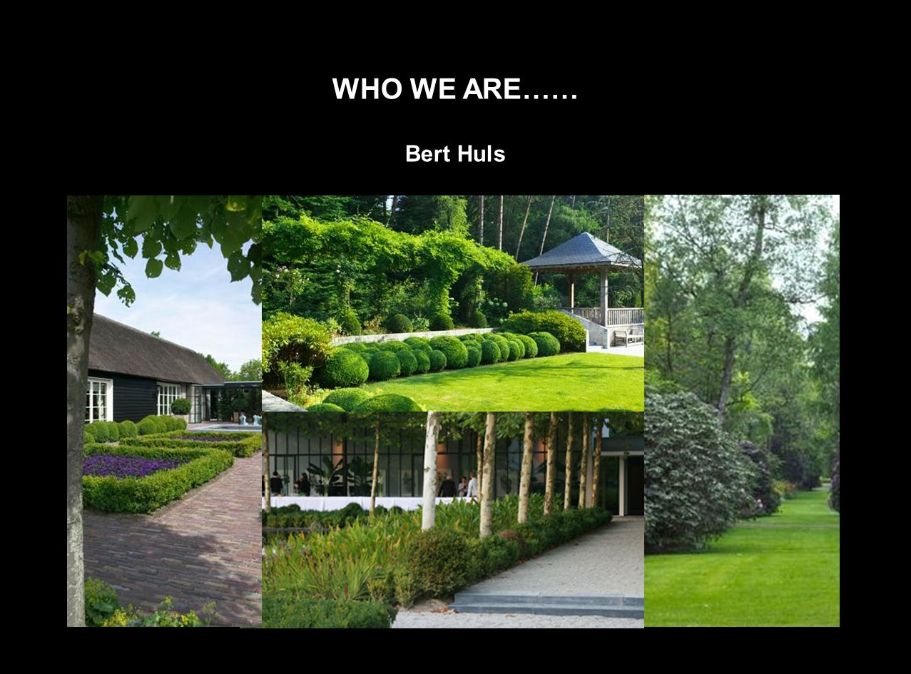 WHO WE ARE…… Bert Huls