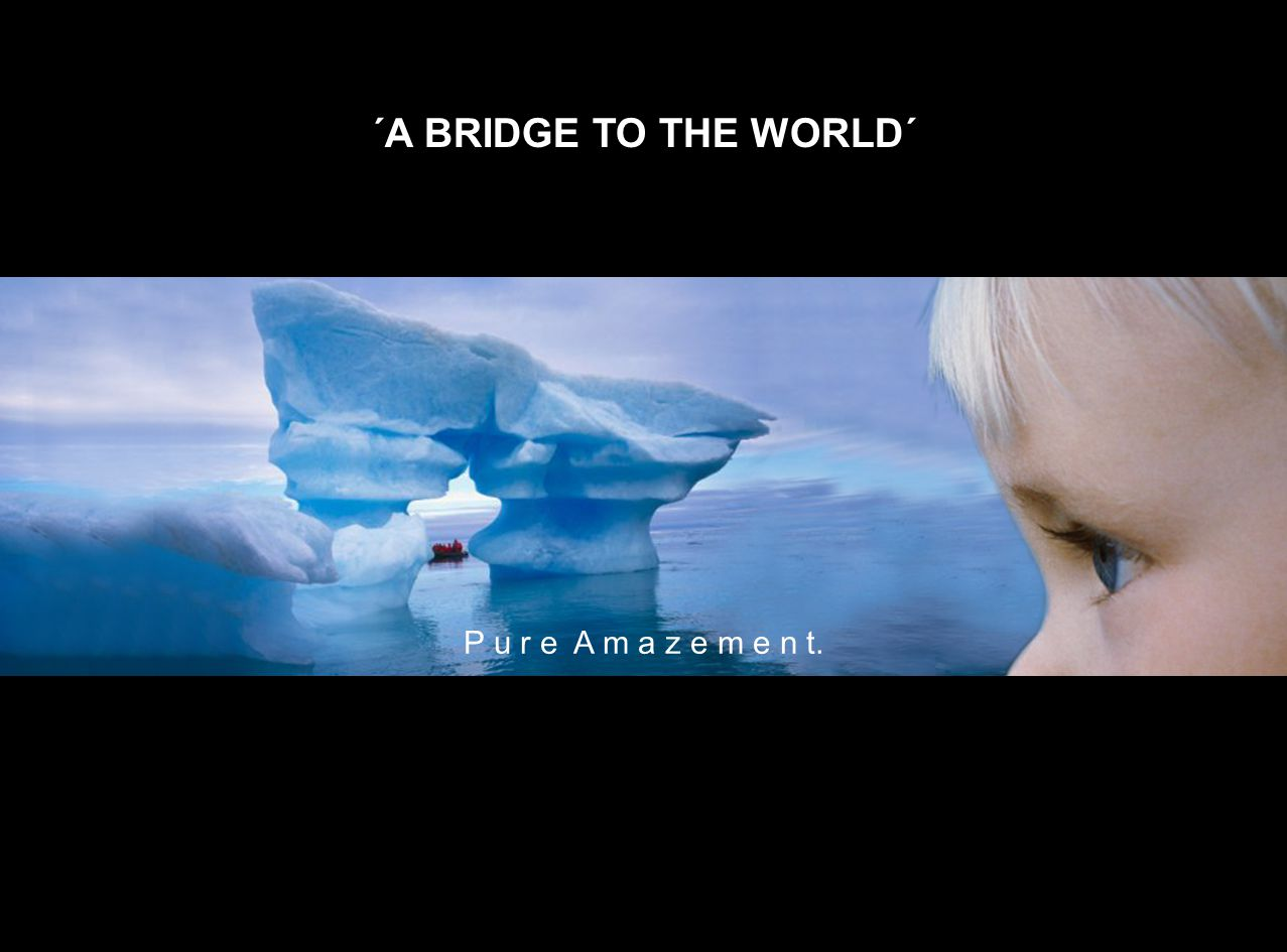´A BRIDGE TO THE WORLD´ P u r e A m a z e m e n t.