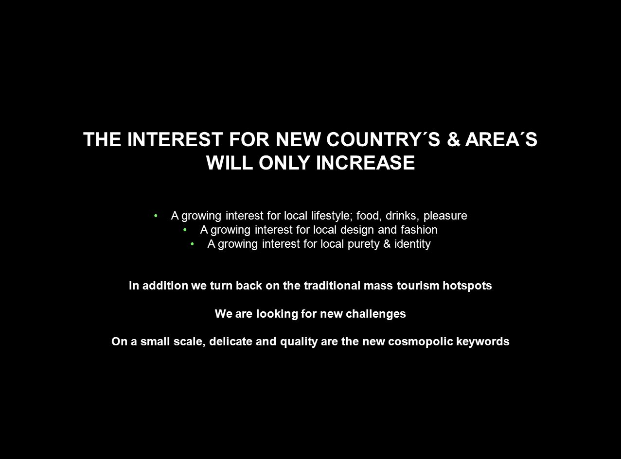 THE INTEREST FOR NEW COUNTRY´S & AREA´S WILL ONLY INCREASE