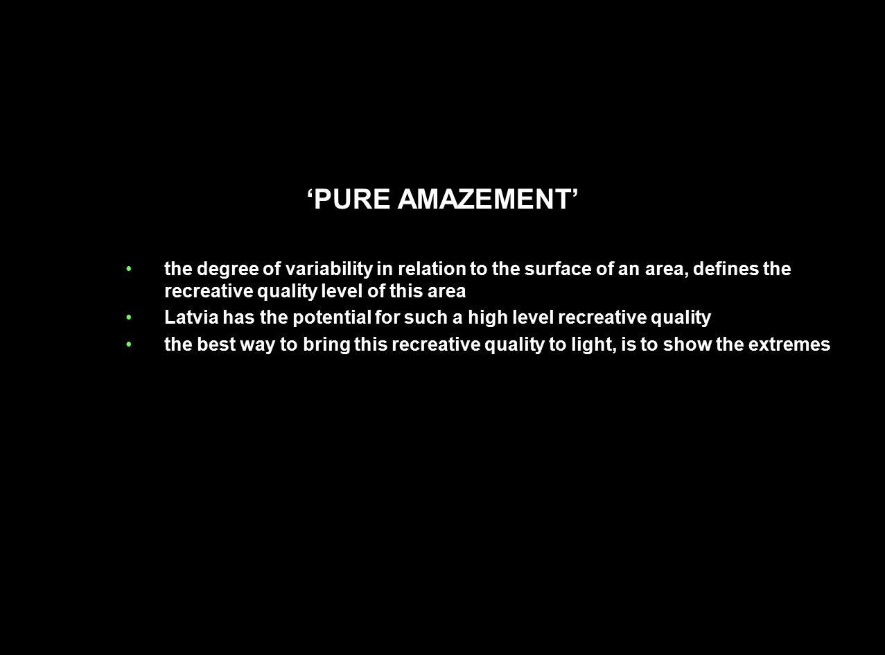 'PURE AMAZEMENT' the degree of variability in relation to the surface of an area, defines the recreative quality level of this area.