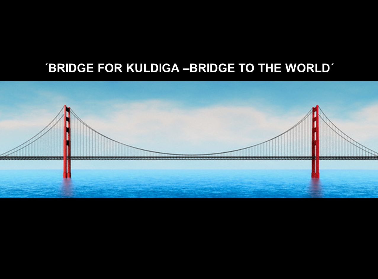 ´BRIDGE FOR KULDIGA –BRIDGE TO THE WORLD´