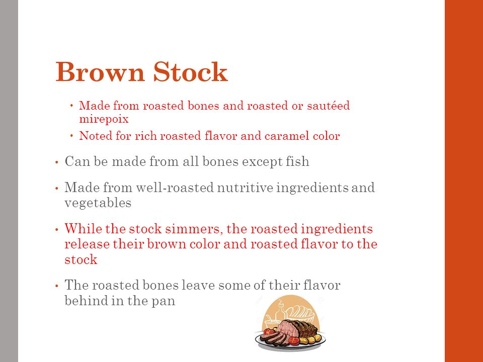 Brown Stock Can be made from all bones except fish