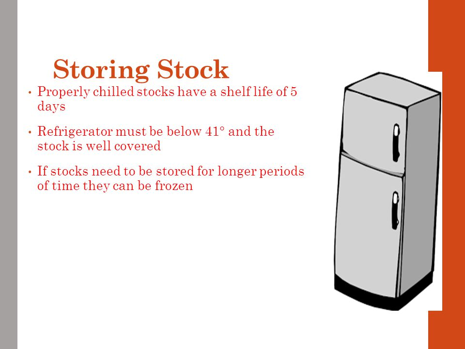 Storing Stock Properly chilled stocks have a shelf life of 5 days
