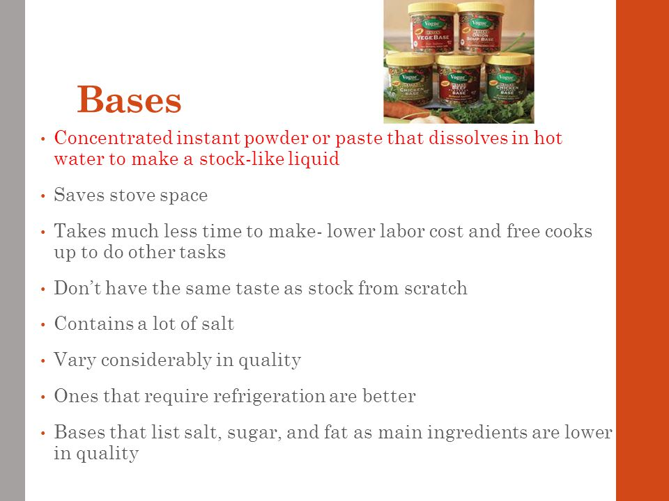 Bases Concentrated instant powder or paste that dissolves in hot water to make a stock-like liquid.