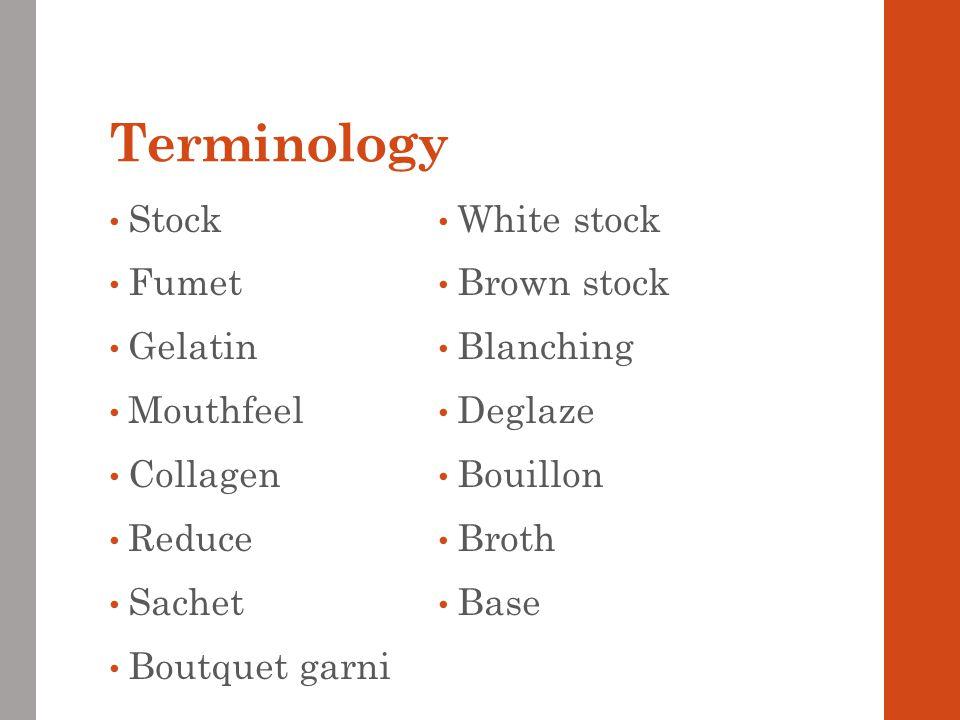 Terminology Stock White stock Fumet Brown stock Gelatin Blanching