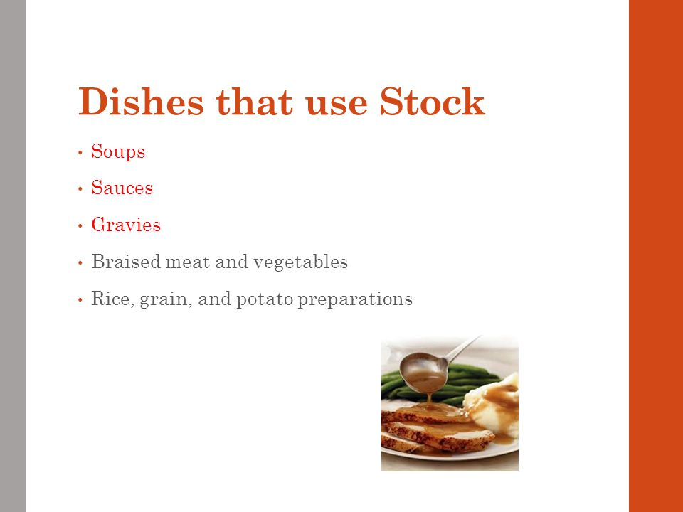 Dishes that use Stock Soups Sauces Gravies Braised meat and vegetables
