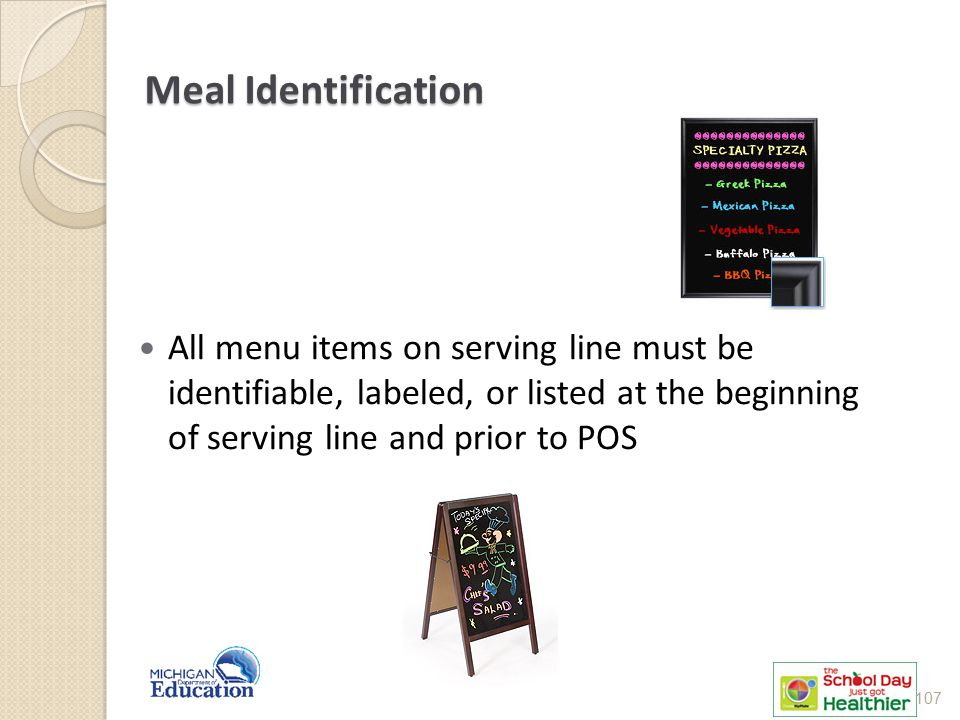 Meal Identification All menu items on serving line must be identifiable, labeled, or listed at the beginning of serving line and prior to POS.