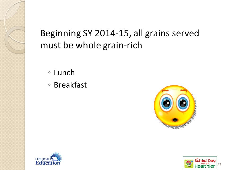 Beginning SY 2014-15, all grains served must be whole grain-rich