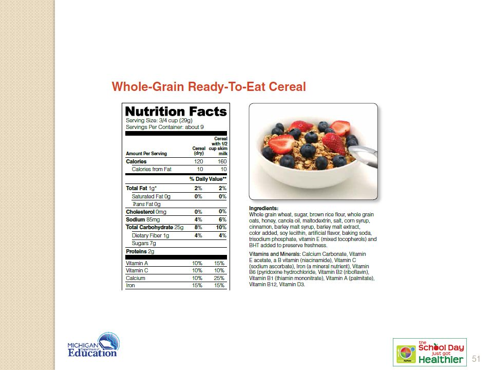 To meet the whole grain-rich criteria, ready-to-eat (RTE) breakfast cereals must list a whole grain first in the ingredient list and the cereal must be fortified.