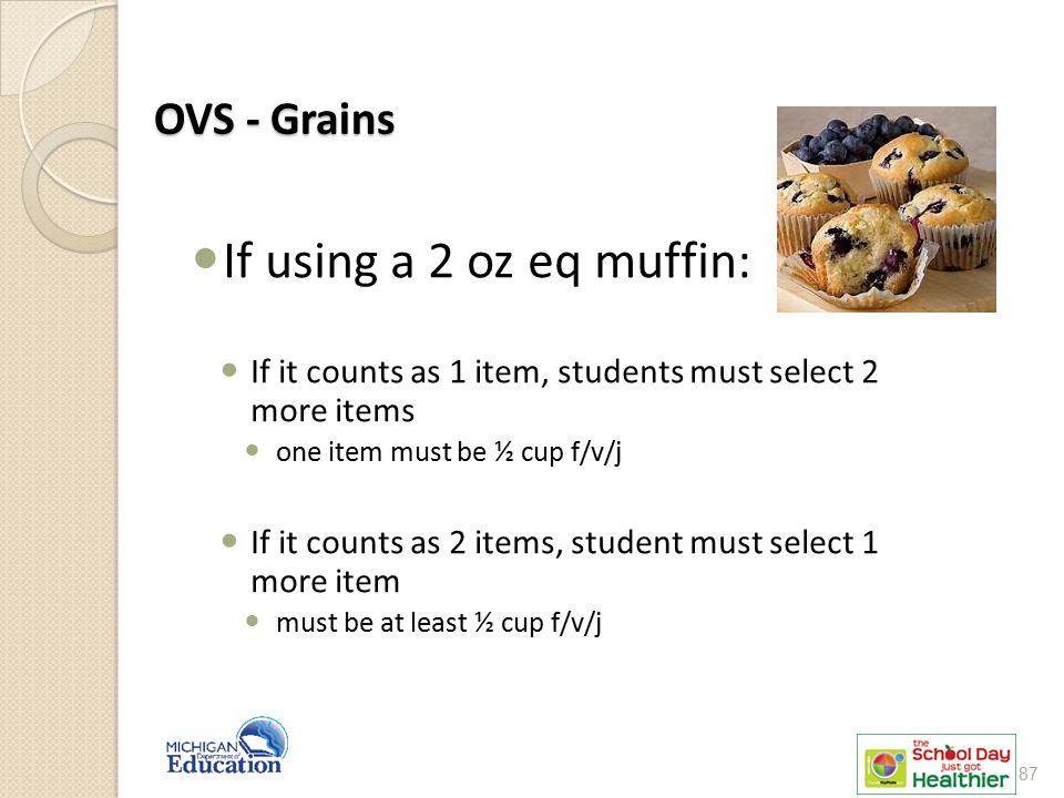 If using a 2 oz eq muffin: OVS - Grains