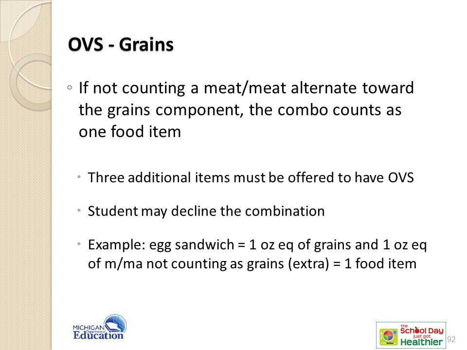 OVS - Grains If not counting a meat/meat alternate toward the grains component, the combo counts as one food item.