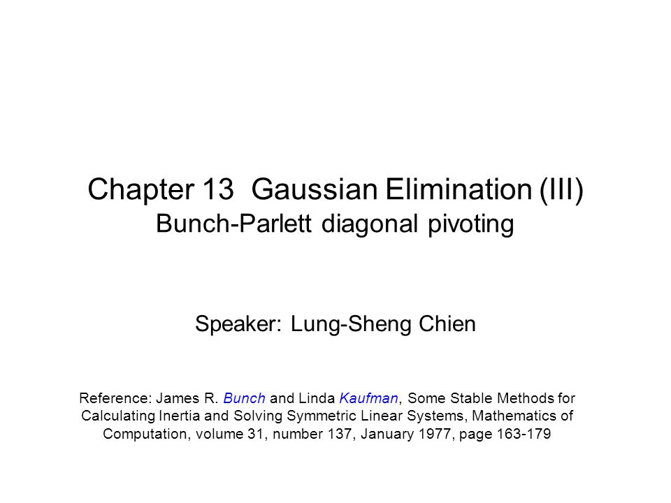 Chapter 13 Gaussian Elimination (III) Bunch-Parlett diagonal pivoting