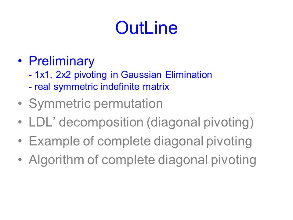 OutLine Preliminary - 1x1, 2x2 pivoting in Gaussian Elimination - real symmetric indefinite matrix.