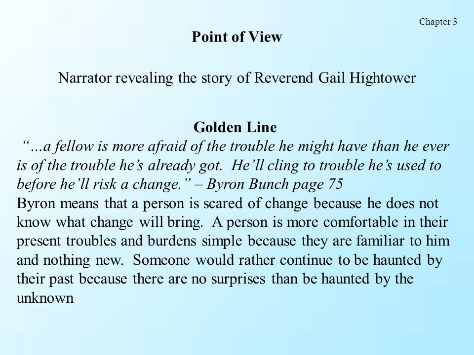 Chapter 3 Point of View Narrator revealing the story of Reverend Gail Hightower 4. Golden Line.