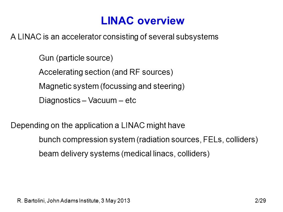 LINAC overview A LINAC is an accelerator consisting of several subsystems. Gun (particle source) Accelerating section (and RF sources)