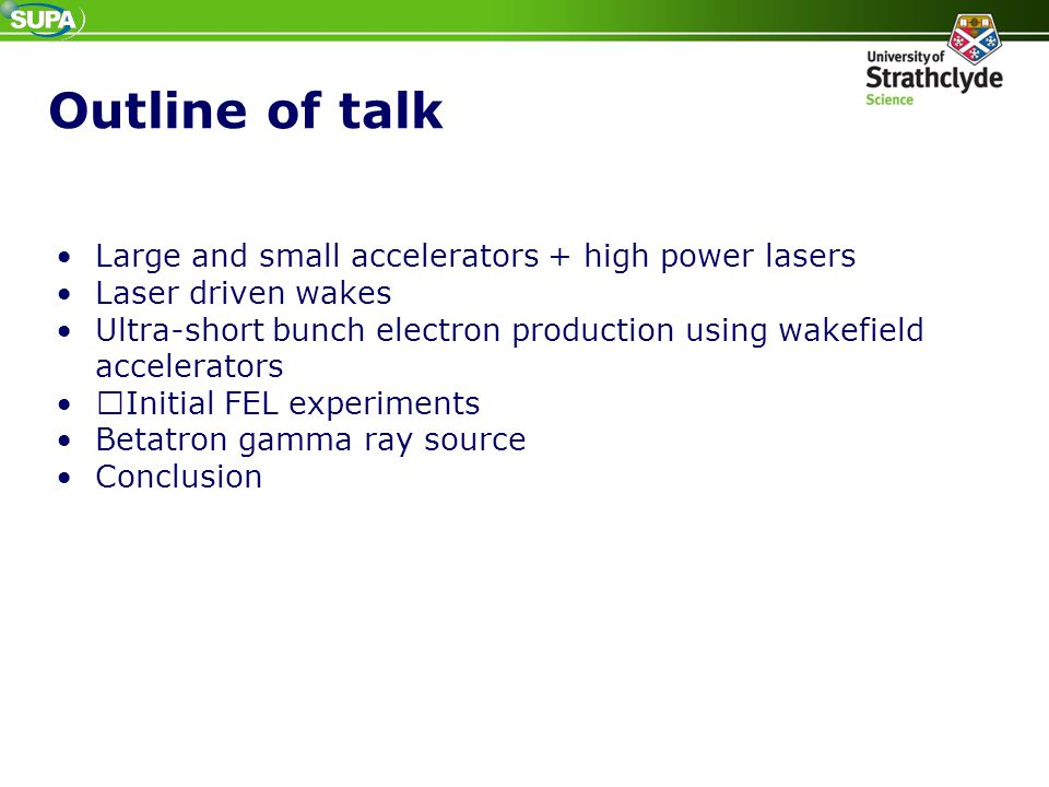 Outline of talk Large and small accelerators + high power lasers