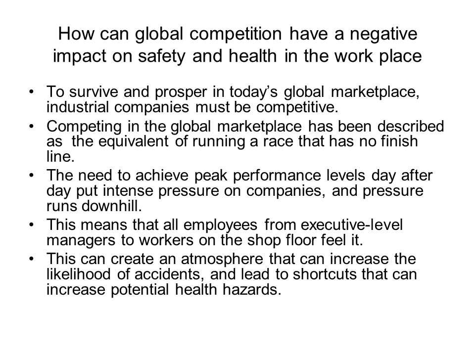 How can global competition have a negative impact on safety and health in the work place