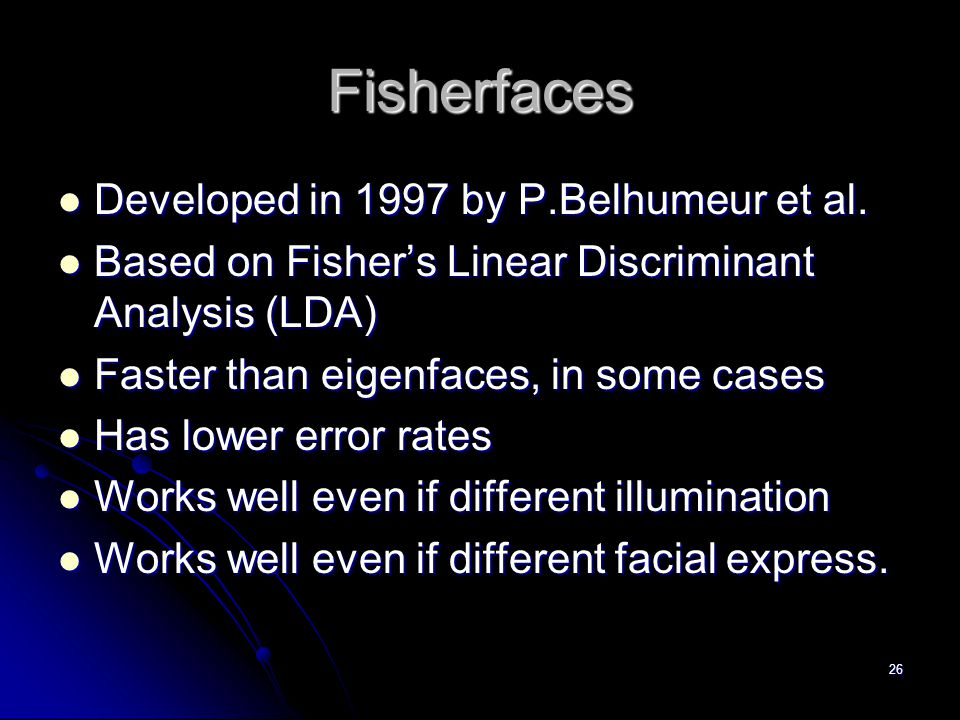 Fisherfaces Developed in 1997 by P.Belhumeur et al.