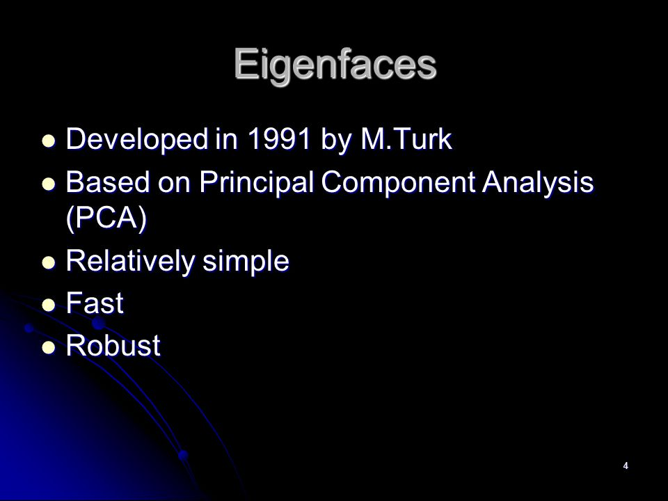 Eigenfaces Developed in 1991 by M.Turk