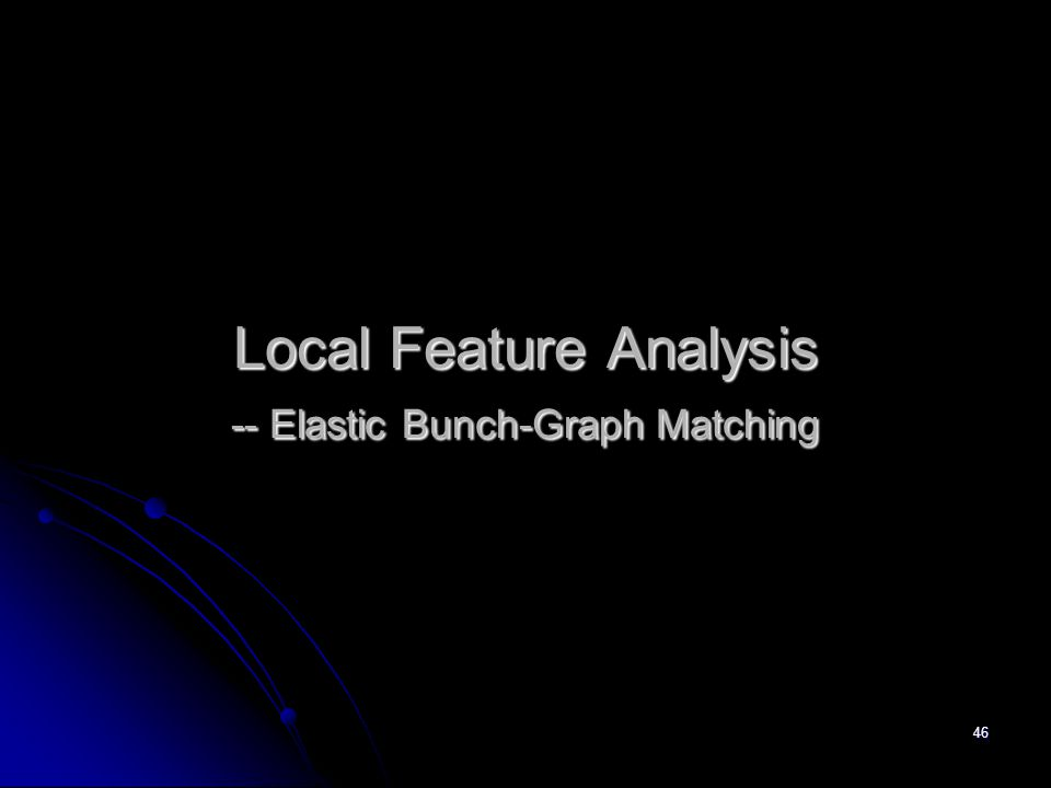 Local Feature Analysis -- Elastic Bunch-Graph Matching