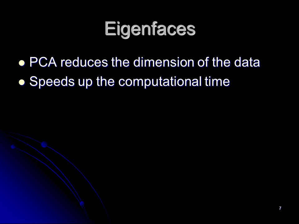 Eigenfaces PCA reduces the dimension of the data