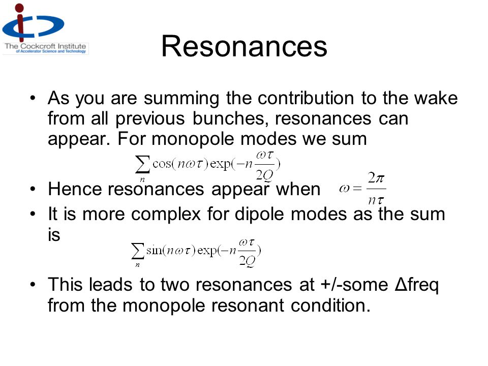 Resonances As you are summing the contribution to the wake from all previous bunches, resonances can appear. For monopole modes we sum.