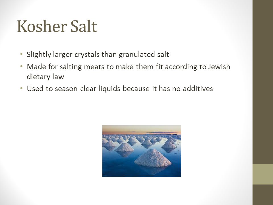 Kosher Salt Slightly larger crystals than granulated salt