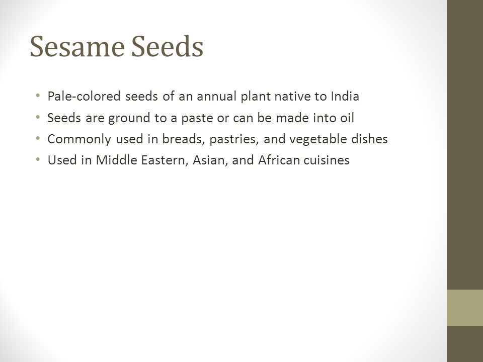 Sesame Seeds Pale-colored seeds of an annual plant native to India