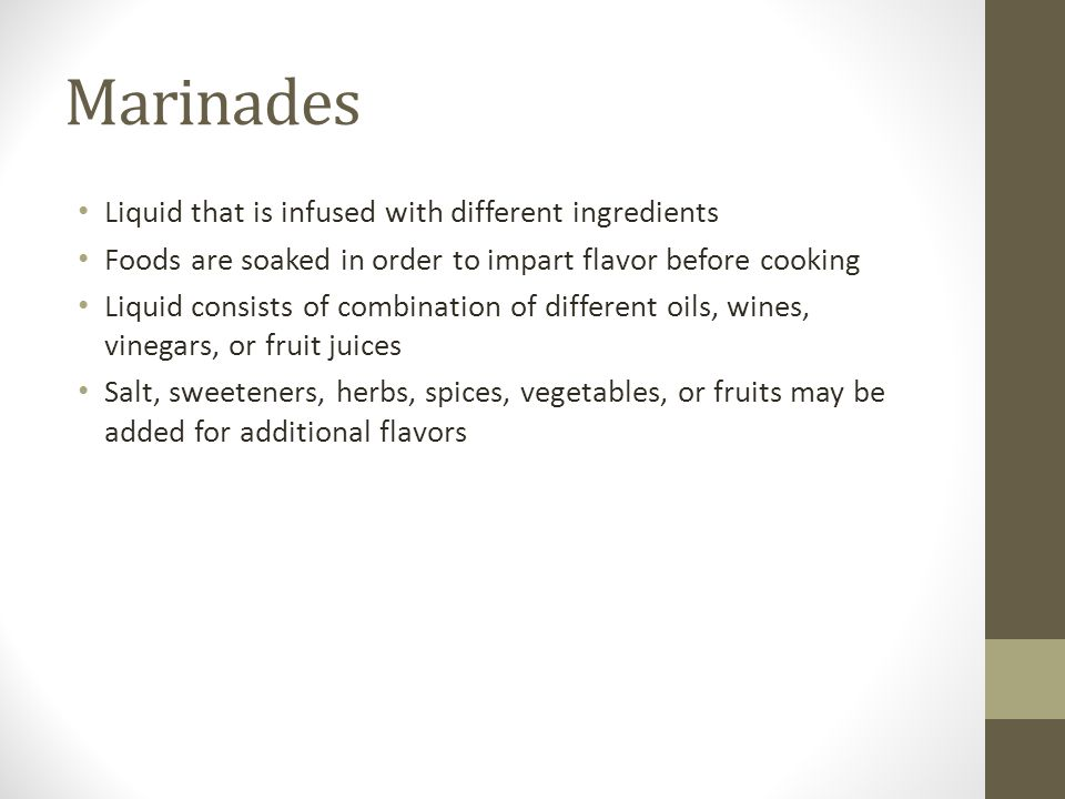 Marinades Liquid that is infused with different ingredients