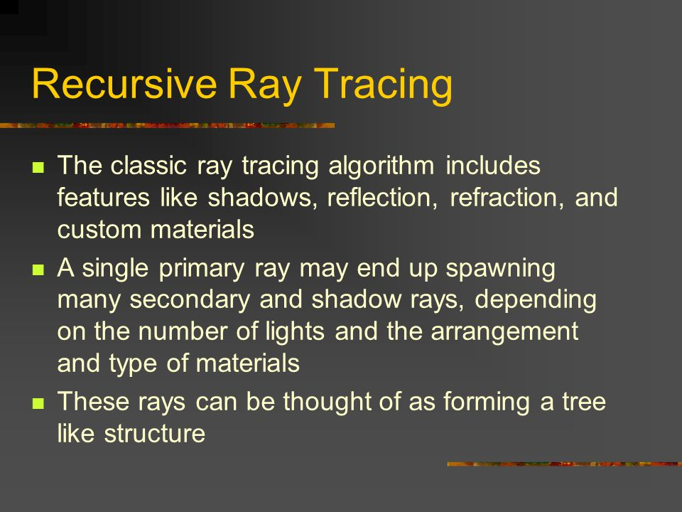 Recursive Ray Tracing The classic ray tracing algorithm includes features like shadows, reflection, refraction, and custom materials.